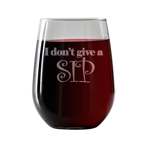 I dont give a sip  Stemless Wine Glass