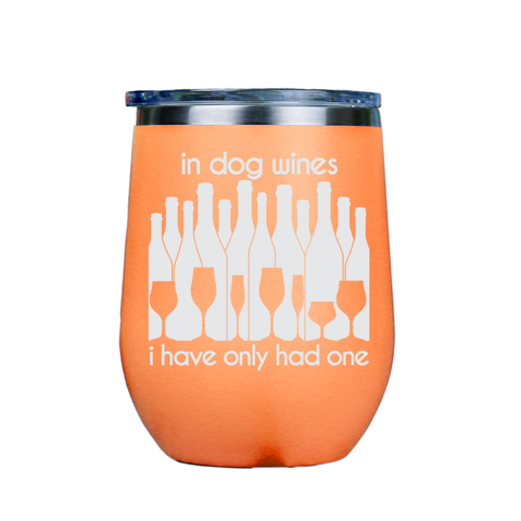 In dog wines, I have only had one  - Orange Stainless Steel Stemless Wine Glass