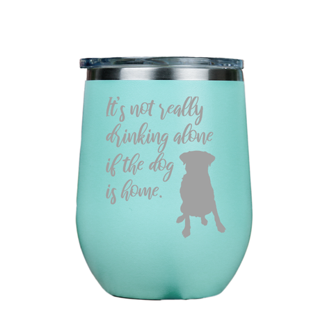 Its not really drinking alone  - Teal Stainless Steel Stemless Wine Glass