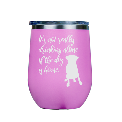 Its not really drinking alone  - Pink Stainless Steel Stemless Wine Glass