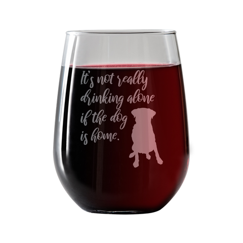 Its not really drinking alone  Stemless Wine Glass