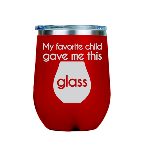 My favorite child gave me this glass  - Red Stainless Steel Stemless Wine Glass