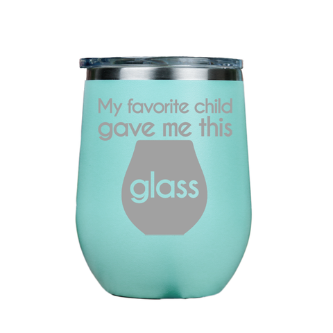 My favorite child gave me this glass  - Teal Stainless Steel Stemless Wine Glass