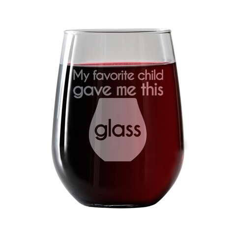 My favorite child gave me this glass  Stemless Wine Glass