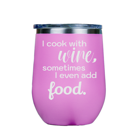 I cook with wine, sometimes i even add food -- Pink Stainless Steel Stemless Wine Glass
