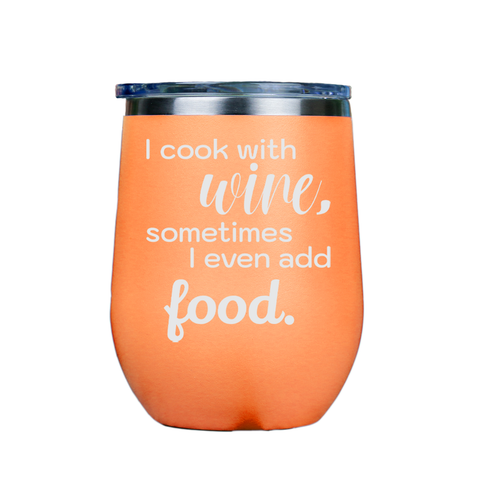 I cook with wine, sometimes i even add food -- Orange Stainless Steel Stemless Wine Glass