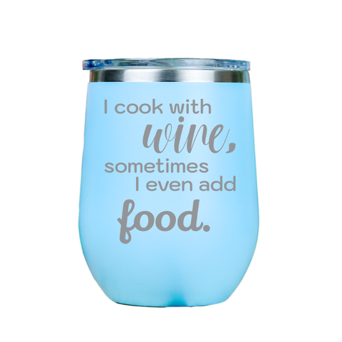 I cook with wine, sometimes i even add food -- Blue Stainless Steel Stemless Wine Glass