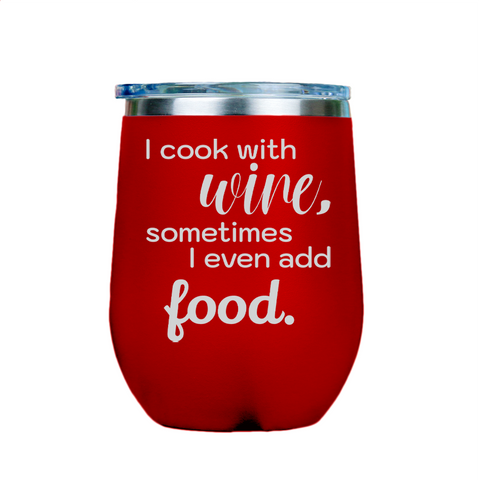 I cook with wine, sometimes i even add food -- Red Stainless Steel Stemless Wine Glass
