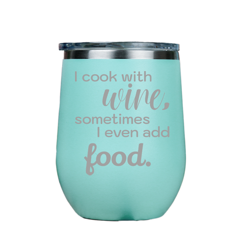 I cook with wine, sometimes i even add food -- Teal Stainless Steel Stemless Wine Glass