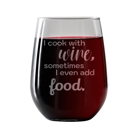 I cook with wine, sometimes i even add food  Stemless Wine Glass