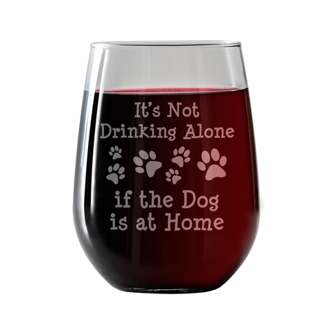 It's Not drinking alone if the Dog is Home Stemless Wine Glass