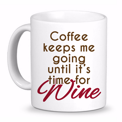 Coffee Keeps Me Going Until It's time for Wine Coffee Mug