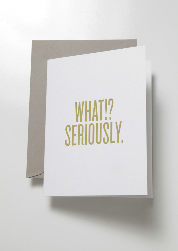 What? Seriously. Gold Foil Greeting Card with Gold Envelope
