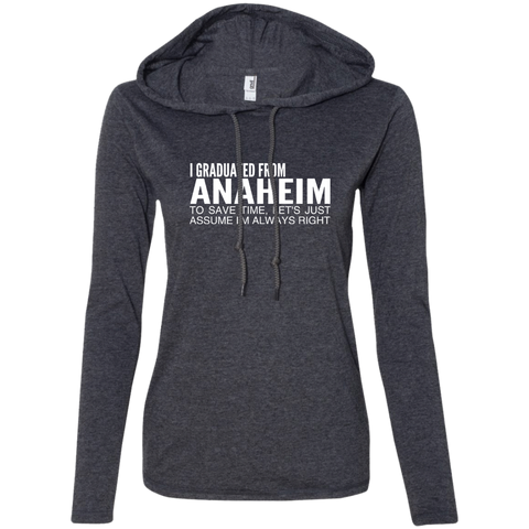 I Graduated From Anaheim To Save Time Lets Just Assume Im Always Right Ladies Tee Shirt Hoodies