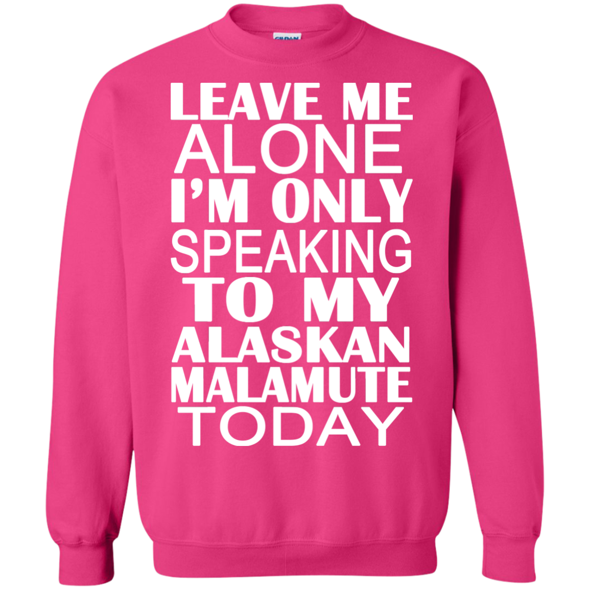 Leave Me Alone Im Only Speaking To My Alaskan Malamute Today Sweatshirts