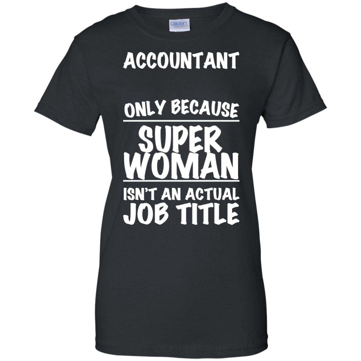 Accountant Only Because Super Women Isnt An Actual Job Title Ladies Tees