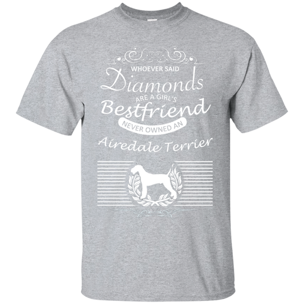 Whoever Said Diamonds Are A Girls Best Friend Never Owned An Airedale Terrier Tee