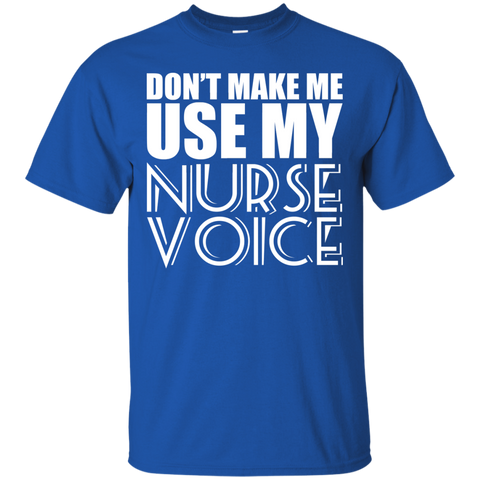 Dont Make Me Use My Nurse Voice Tee