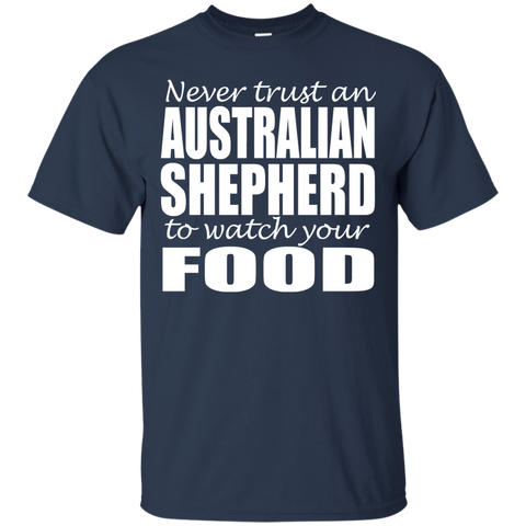 Never Trust An Australian Shepherd To Watch Your Food Tee