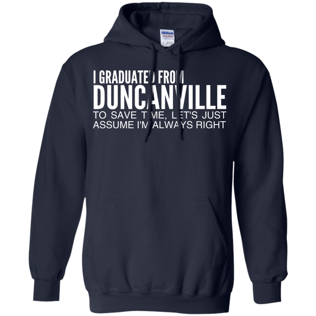 I Graduated From Duncanville To Save Time Lets Just Assume Im Always Right Hoodies