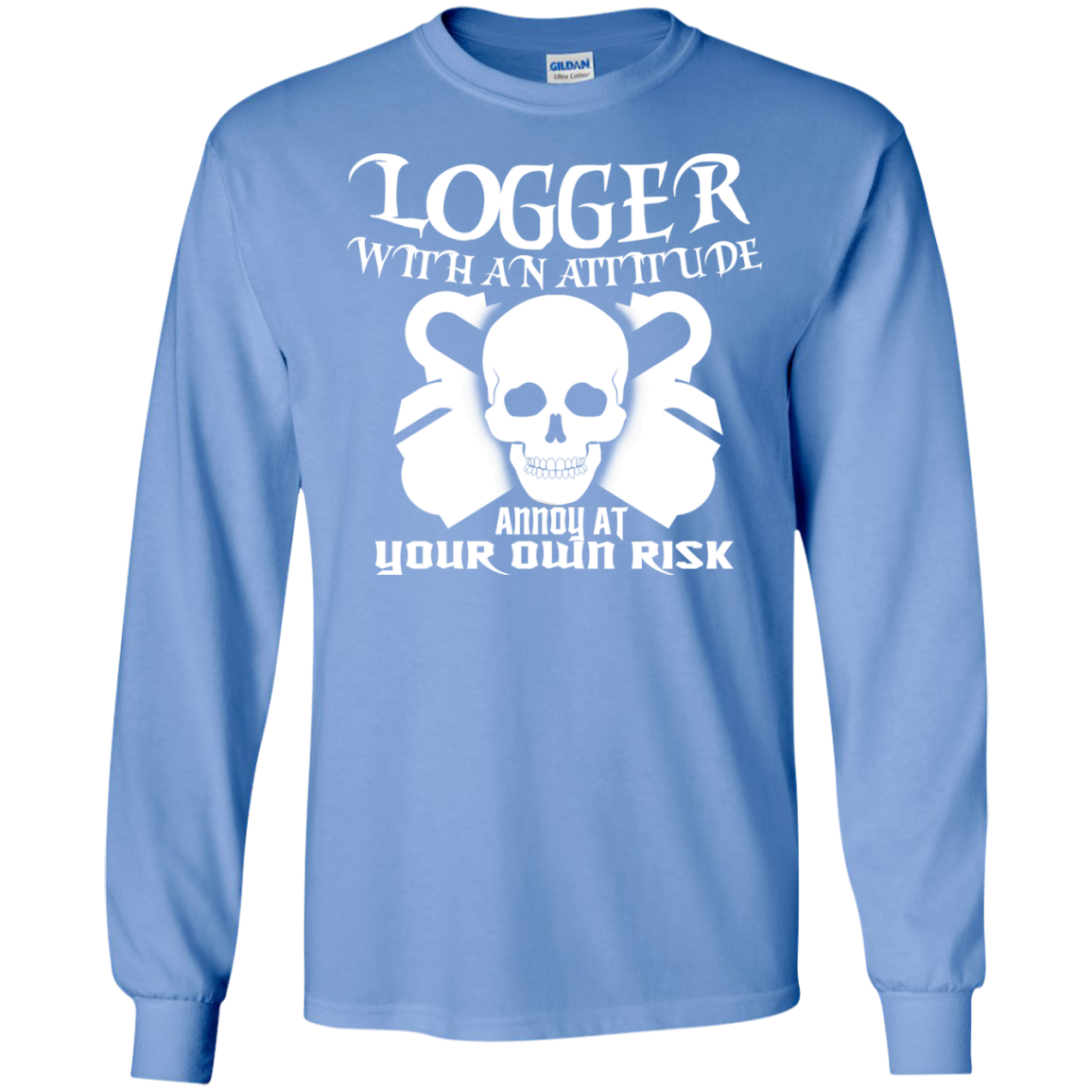 Logger With An Attitude Annoy At Your Own Risk Long Sleeve Tees