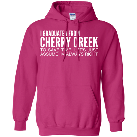 I Graduated From Cherry Creek To Save Time Lets Just Assume Im Always Right Hoodies