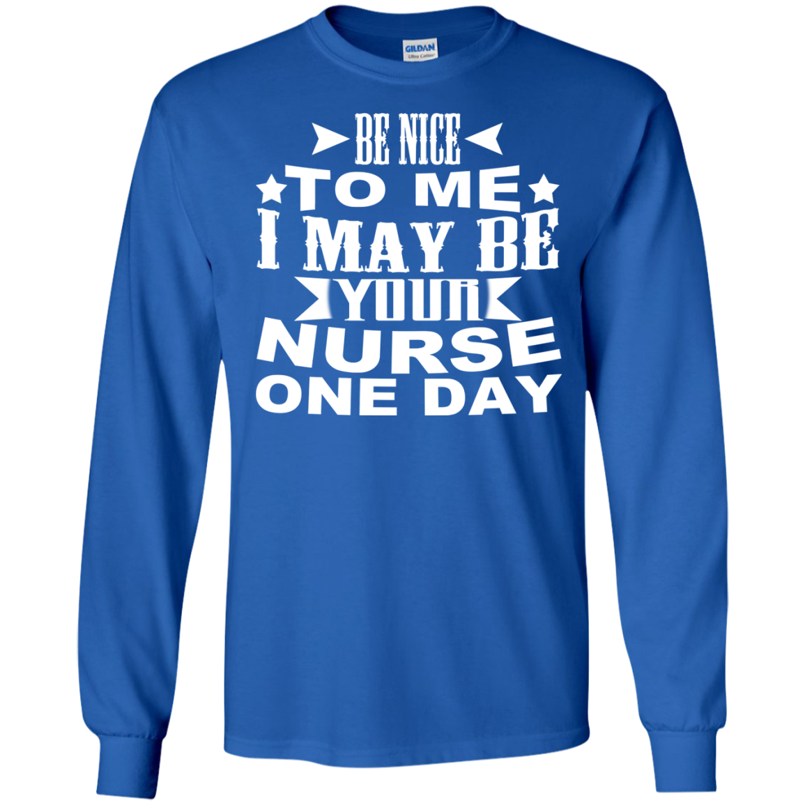 Be Nice To Me I May Be Your Nurse One Day Long Sleeve Tees