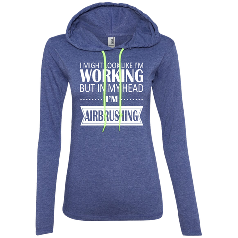 I Might Look Like Im Working But In My Head Im Airbrushing Ladies Tee Shirt Hoodies