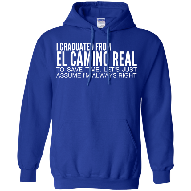 I Graduated From El Camino Real To Save Time Lets Just Assume Im Always Right Hoodies