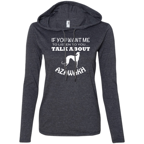 If You Want Me To Listen To You Talk About Azawakh Ladies Tee Shirt Hoodies