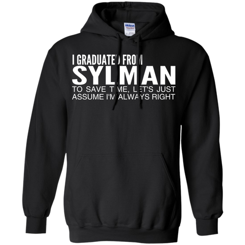 I Graduated From Slyman To Save Time Lets Just Assume Im Always Right Hoodies