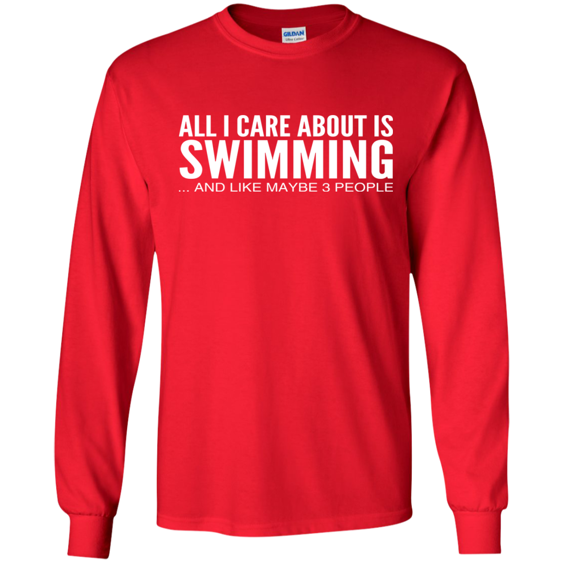 All I Care About Is Swimming And Like Maybe 3 People Long Sleeve Tees