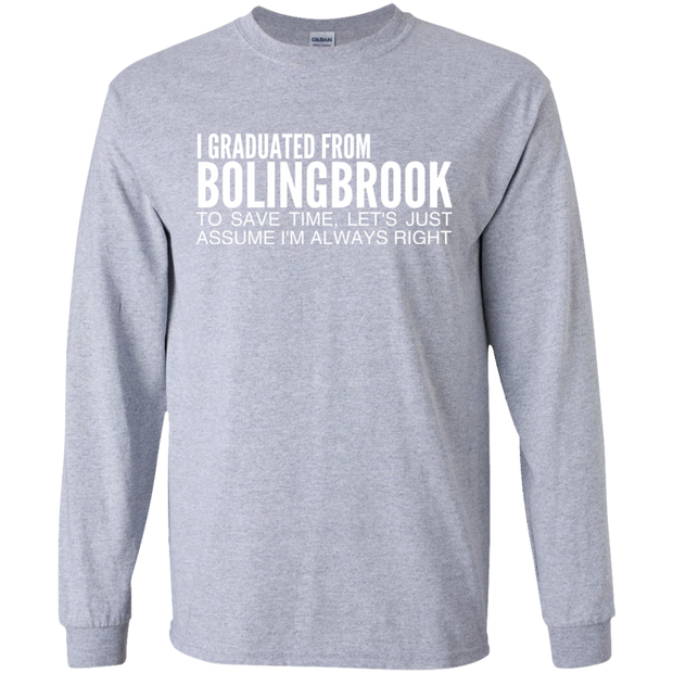 I Graduated From Bolingbrook To Save Time Lets Just Assume Im Always Right Long Sleeve Tees
