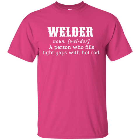 Welder A Person Who Fills Tight Gaps With Hot Rod Tee