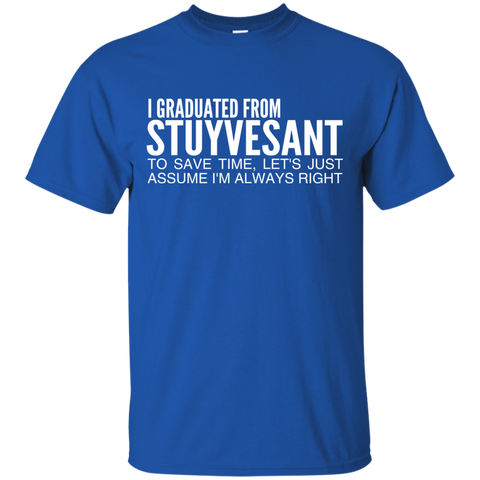 I Graduated From Stuyvesant To Save Time Lets Just Assume Im Always Right Tee