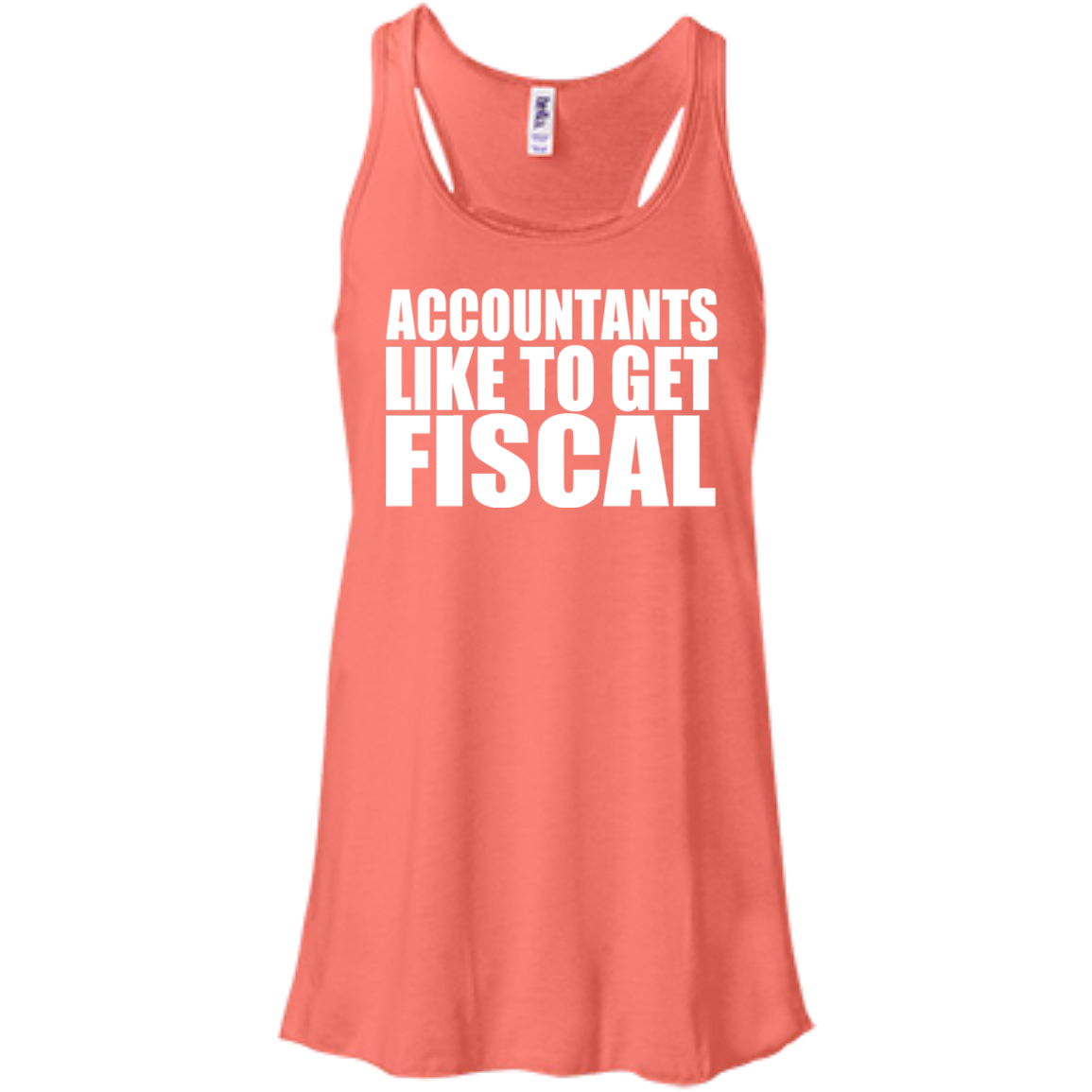 Accountants Like To Get Fiscal Flowy Racerback Tanks