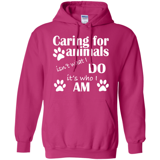 Caring For Animals Isnt What I Do Its Who I Am Hoodies