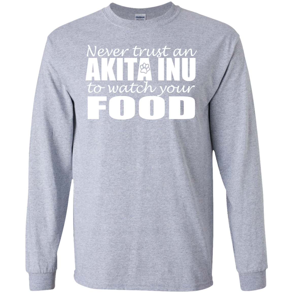 Never Trust An Akita Inu To Watch Your Food Long Sleeve Tees