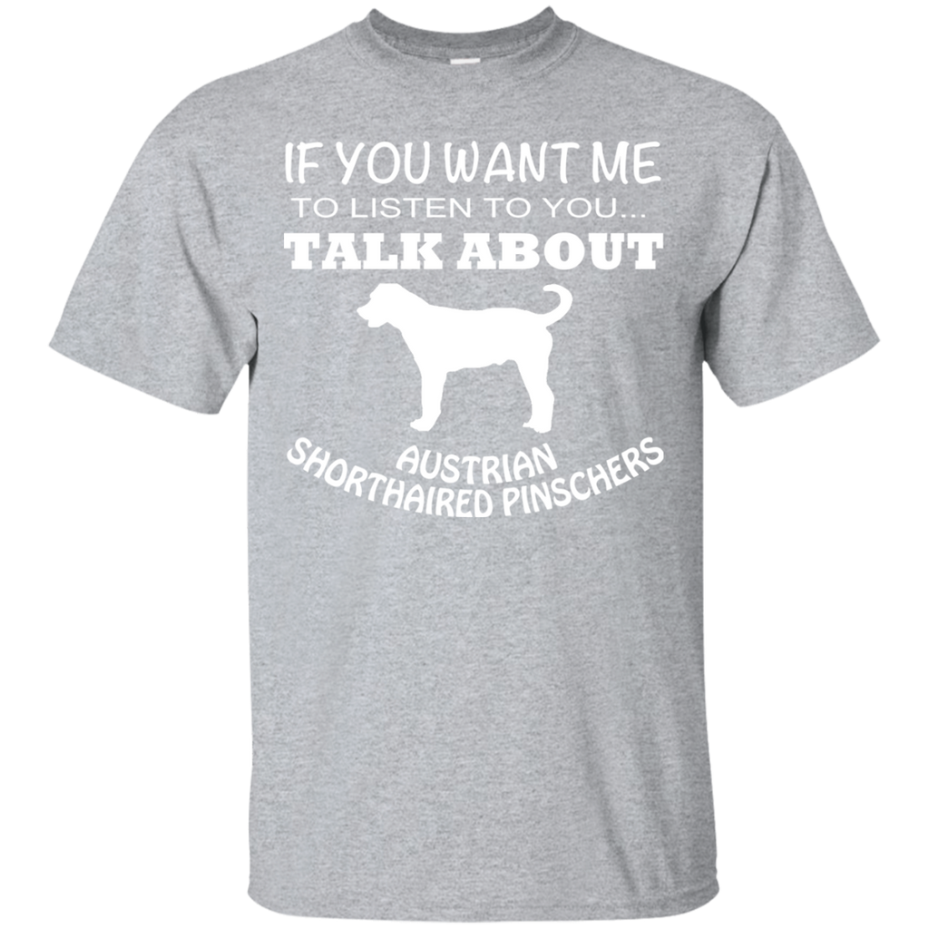If You Want Me To Listen To You Talk About Australian Shorthaired Pinschers Tee