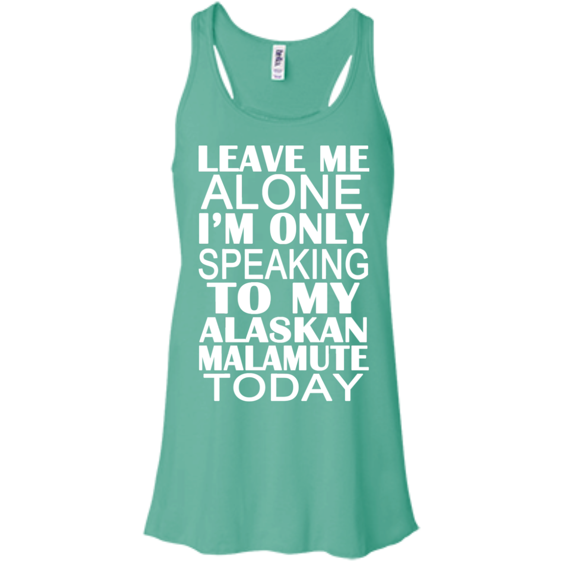 Leave Me Alone Im Only Speaking To My Alaskan Malamute Today Flowy Racerback Tanks