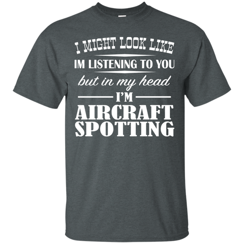 I Might Look Like Im Listening To You But In My Head Im Aircraft Spotting Tee