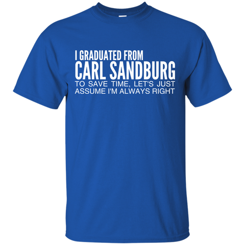 I Graduated From Carl Sandburg To Save Time Lets Just Assume Im Always Right Tee