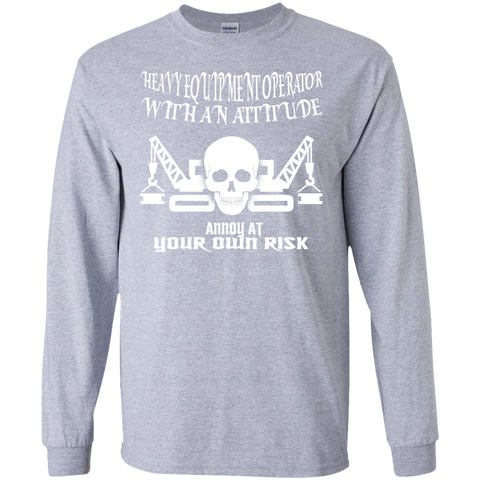 Heavy Equipment Operator With An Attitude Annoy At Your Own Risk Long Sleeve Tees