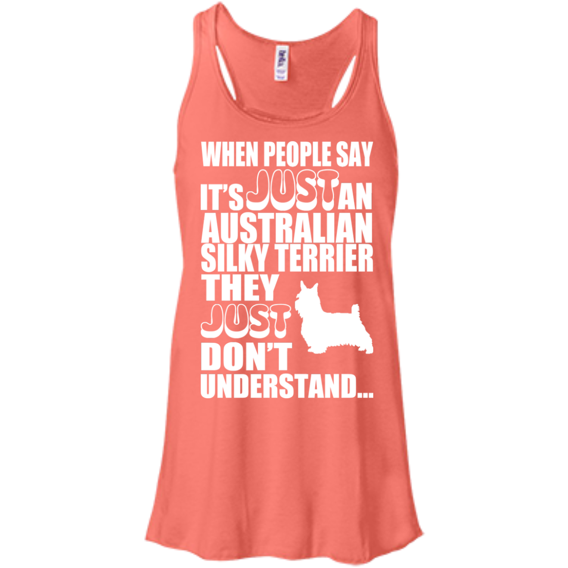 When People Say Just An Australian Silky Terrier They Just Dont Understand Flowy Racerback Tanks
