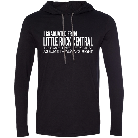 I Graduated From Little Rock Central To Save Time Lets Just Assume Im Always Right Tee Shirt Hoodies