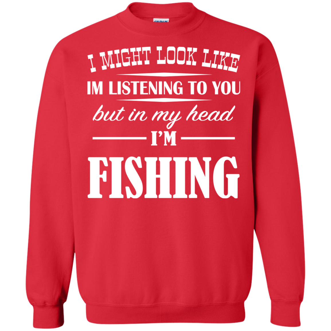 I Might Look Like Im Listening To You But In My Head Im Fishing Sweatshirts