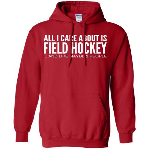 All I Care About Is Field Hockey And Like Maybe 3 People Hoodies