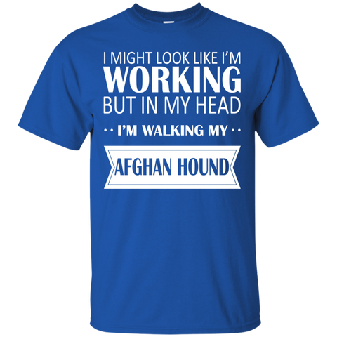I Might Look Like Im Working But In My Head Im Walking My Afghan Hound Tee