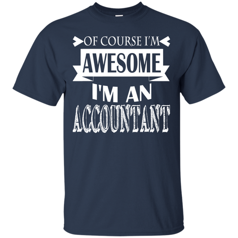 Of Course Im Awesome Im An Accountant Tee