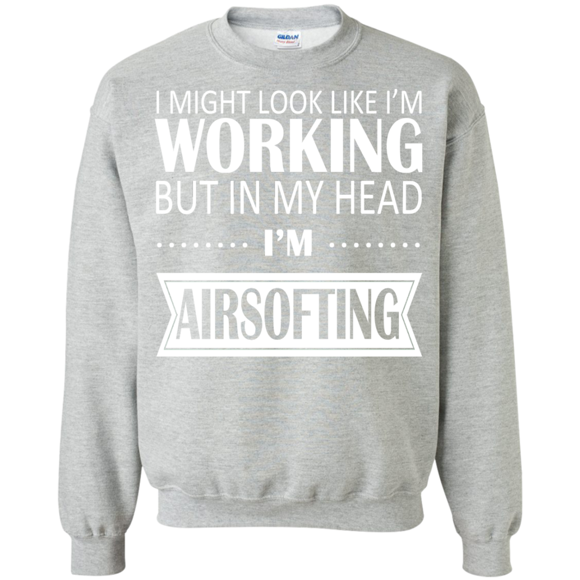 I Might Look Like Im Working But In My Head Im Airsofting Sweatshirts